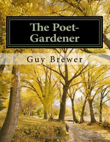 By Dr Guy R Brewer The Poet-Gardener: A Soul Care Model of Preaching (1st Frist Edition) [Paperback] PDF