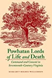 Powhatan Lords of Life and Death: Command and Consent in Seventeenth-Century Virginia by Margaret Holmes Williamson front cover