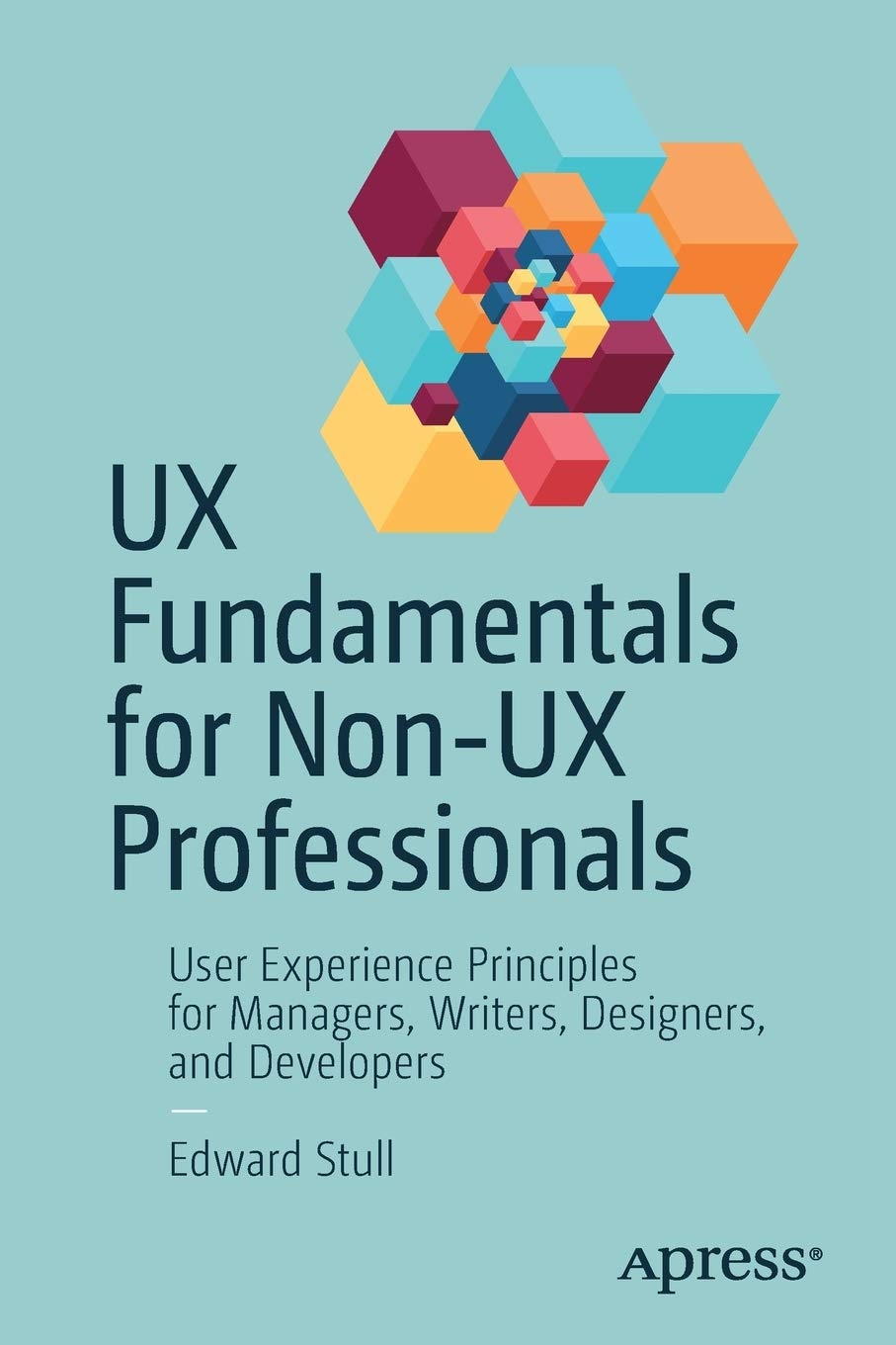 Download UX Fundamentals for Non-UX Professionals: User Experience Principles for Managers, Writers, Designers, and Developers ebook