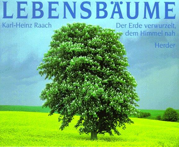 Lebens-Bäume: Der Erde verwurzelt, dem Himmel nah