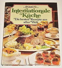 Internationale Küche. Die besten Rezepte aus aller Welt: Amazon.de ...