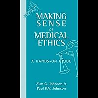 Making Sense of Medical Ethics: A hands-on guide (A Hodder Arnold Publication)