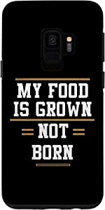 Galaxy S9 Vegan Activism Saying My Food Is Grown Not Born Gift Veggie Case
