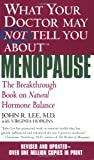 What Your Doctor May Not Tell You About Menopause (TM): The Breakthrough Book on Hormone Balance