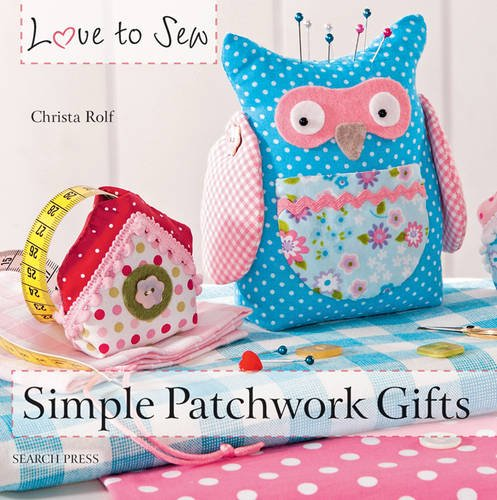 Simple Patchwork Gifts (Love to Sew) (Where Would You Measure)