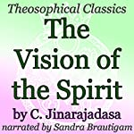 The Vision of the Spirit: Theosophical Classics | C. Jinarajadasa