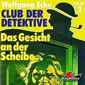 Das Gesicht an der Scheibe (Club der Detektive 2) | Wolfgang Ecke