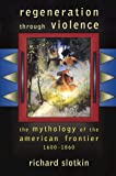 Regeneration Through Violence: The Mythology of the American Frontier, 1600–1860
