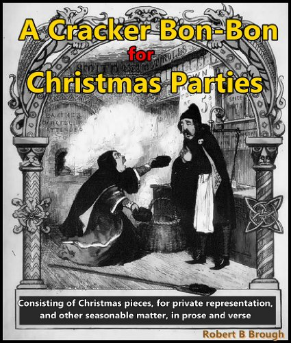 Party Pieces Christmas Crackers - A Cracker Bon-Bon For Christmas Parties: Consisting Of Christmas Pieces, For Private Representation, And Other Seasonable Matter, In Prose And Verse