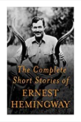 The Complete Short Stories of Ernest Hemingway Kindle Edition