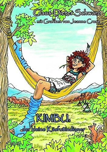 Kimbu, der kleine Käsfußindianer: Ein humorvolles farbig gestaltetes Kinderbuch über einen Indianerjungen, der sich keinesfalls die Füße waschen wollte - ab 4 bis 12 Jahren in A4