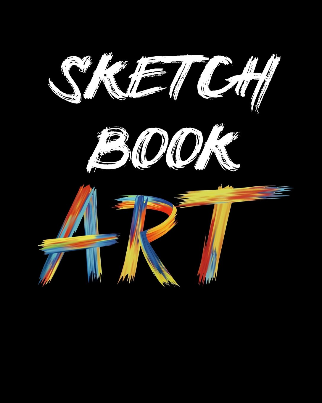 Sketch Book Art: Blank Journals To Write In, Doodle In, Draw In Or Sketch In, 8