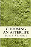 Choosing an Afterlife, David Thornton, 1481067931