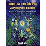 Infinite Love Is the Only Truth: Everything Else Is Illusion