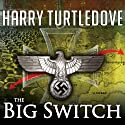 The Big Switch: The War That Came Early Series #3 Audiobook by Harry Turtledove Narrated by Todd McLaren
