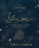 The Language of Yin: Yoga Themes, Sequences and Inspiration to Bring Your Class to Life and Life to Your Class (English Edition)