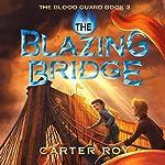 The Blazing Bridge: The Blood Guard, Book 3   Carter Roy