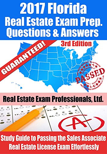 2017 Florida Real Estate Exam Prep Questions, Answers & Explanations: Study Guide to Passing the Sales Associate Real Estate License Exam Effortlessly [3rd Edition]