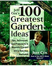 Jeff Cox's 100 Greatest Garden Ideas: Tips, Techniques, and Projects for a Bountiful Garden and a Beautiful Backyard