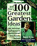 Jeff Cox's 100 Greatest Garden Ideas, Jeff Cox and Jeff Cox, 0875969771