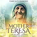 Mother Teresa: A Life of Love - Lessons of Wisdom and Humanity Audiobook by Garcia V. Ammons Narrated by Madonna Lucey