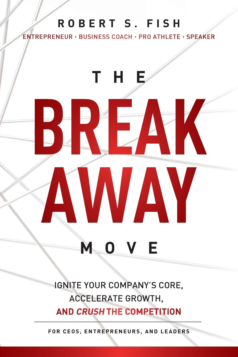 The Break Away Move: Ignite Your Company's Core, Create Game Changing Strategy, And Crush The Competition While Achieving Your Epic Win pdf epub