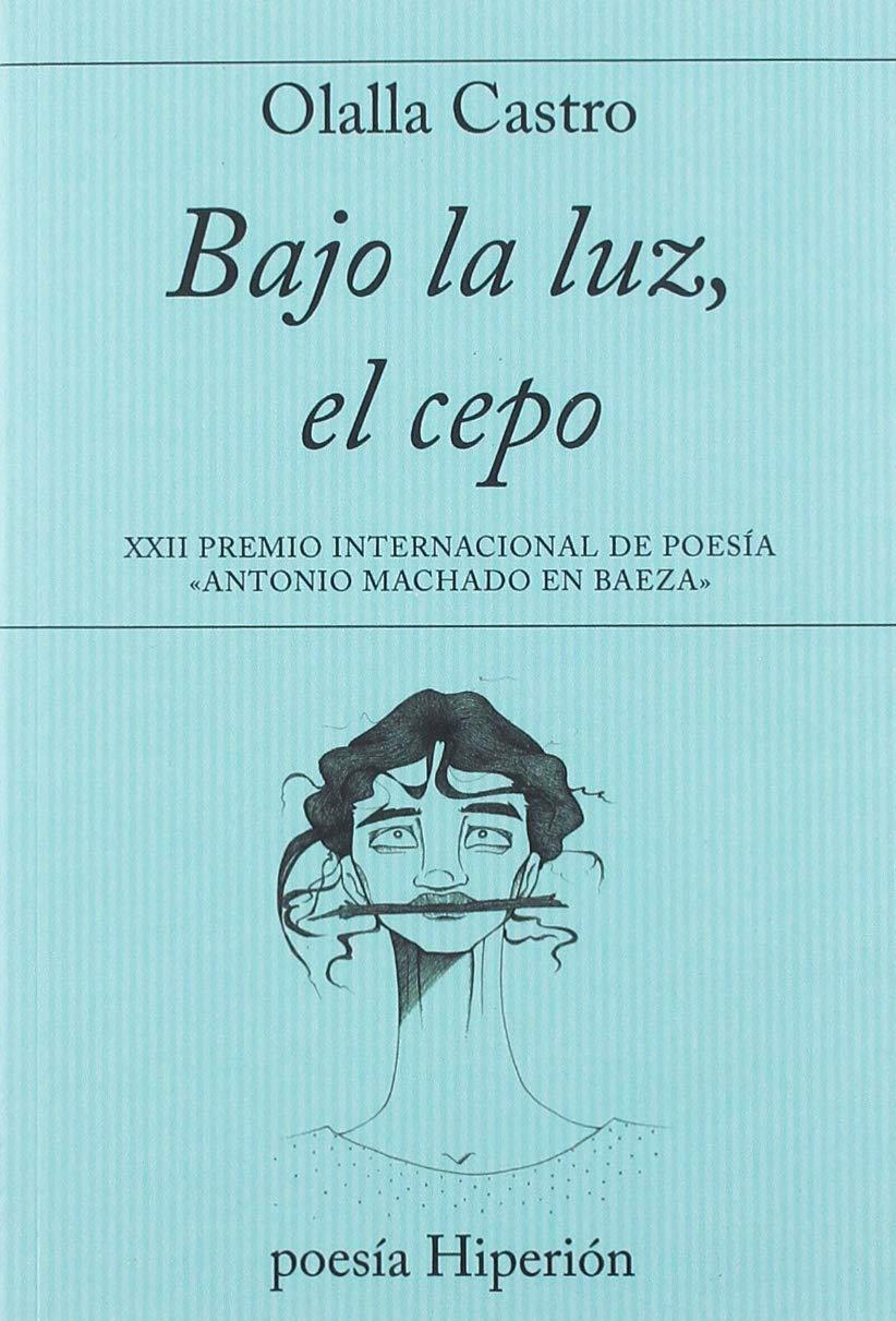 Bajo la luz, el cepo: XXII Premio Internacional de Poesía ...