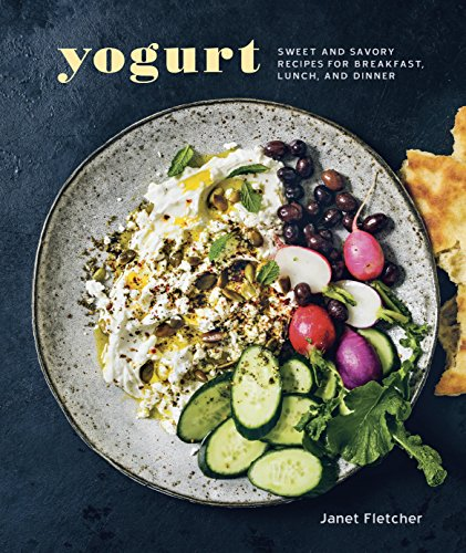 Yogurt: Sweet and Savory Recipes for Breakfast, Lunch, and Dinner by Janet Fletcher
