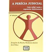 A Pericia Judicial. Como Redigir Laudos E Argumentar Dialeticamente