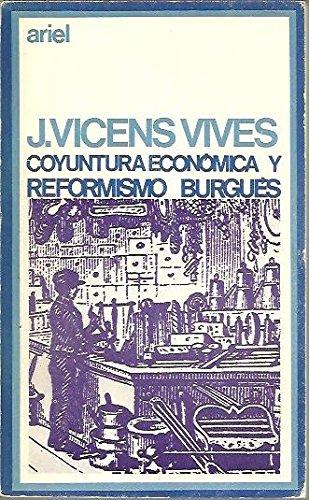 Coyuntura económica y reformismo burgués.Y otros estudios de historia de España: Amazon.es: VICENS VIVES, JAIME: Libros