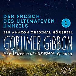 Der Frosch des ultimativen Unheils (Gortimer Gibbon - Mein Leben in der Normal Street 1)