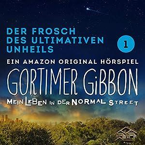 Der Frosch des ultimativen Unheils (Gortimer Gibbon - Mein Leben in der Normal Street 1) Hörspiel