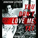 You Don't Love Me Yet: A Novel Audiobook by Jonathan Lethem Narrated by Jonathan Lethem