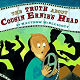 Truth About Cousin Ernie's Head, The