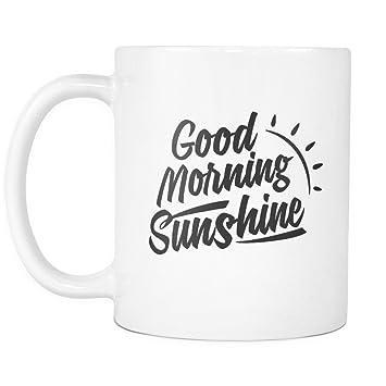 Amazoncom Good Morning Sunshine Morning Quotes White Mug Kitchen