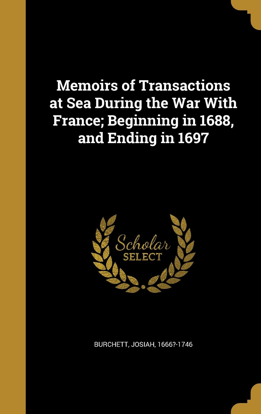 Read Online Memoirs of Transactions at Sea During the War with France; Beginning in 1688, and Ending in 1697 pdf
