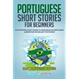 Portuguese Short Stories for Beginners: 20 Captivating Short Stories to Learn Brazilian Portuguese & Grow Your Vocabulary the