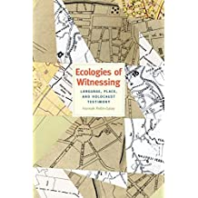 Ecologies of Witnessing: Language, Place, and Holocaust Testimony