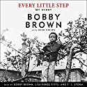 Every Little Step: My Story Hörbuch von Bobby Brown Gesprochen von: Bobby Brown, Lisa Renee Pitts, T. J. Storm
