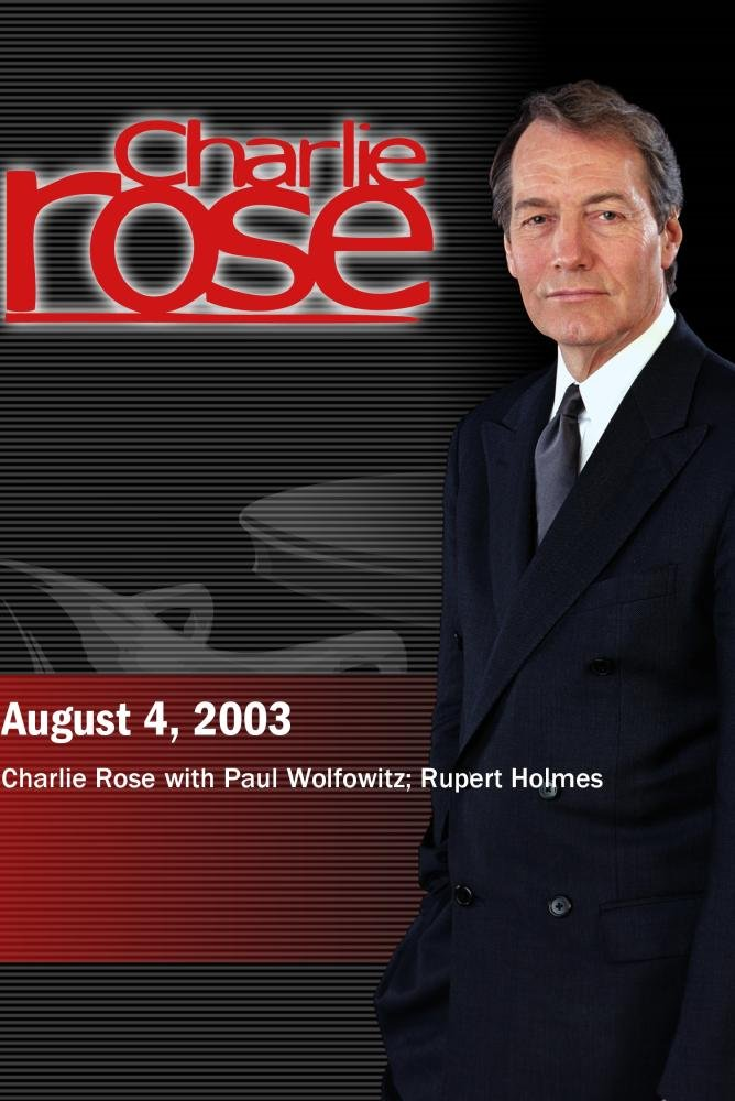Charlie Rose with Paul Wolfowitz; Rupert Holmes (August 4, 2003)