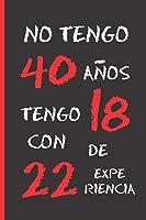 NO TENGO 40 AÑOS: REGALO DE CUMPLEAÑOS ORIGINAL