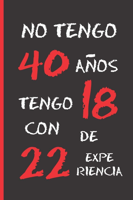 NO TENGO 40 AÑOS: REGALO DE CUMPLEAÑOS ORIGINAL Y DIVERTIDO ...