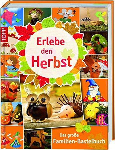 Erlebe den Herbst: Das große Familien-Bastelbuch