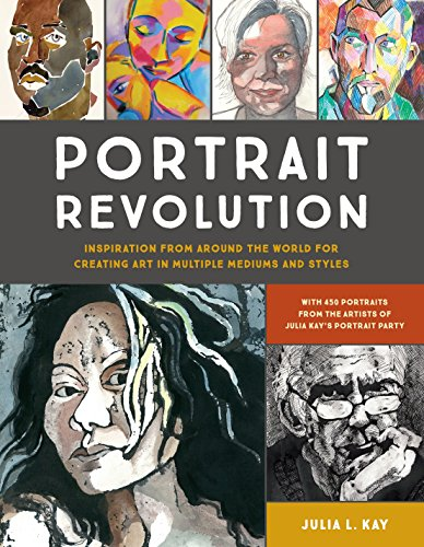 Portrait Revolution: Inspiration from Around the World For Creating Art in Multiple Mediums and ()