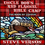 Uncle Bob's Red Flannel Bible Camp: The Book of Genesis | Steve Vernon