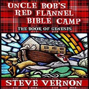 Uncle Bob's Red Flannel Bible Camp: The Book of Genesis Audiobook