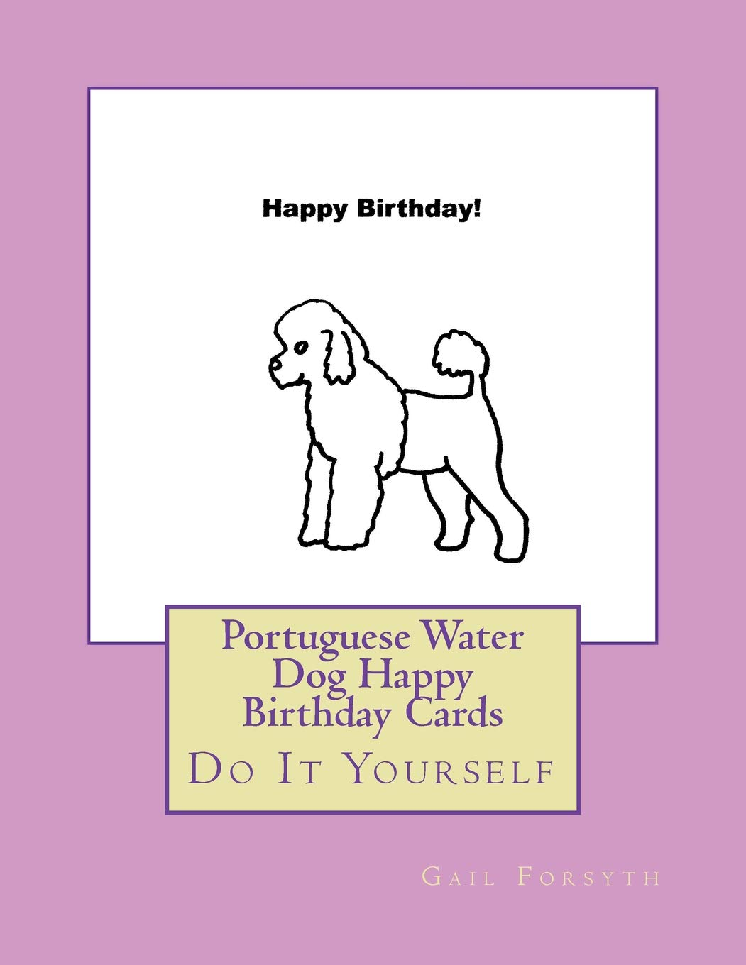 Portuguese Water Dog Happy Birthday Cards Do It Yourself Gail Forsyth 9781723182716 Amazon Books