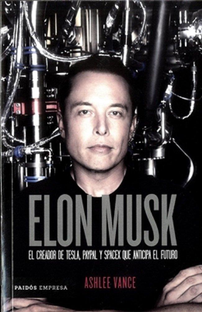 Elon Musk El Creador De Tesla Paypal Y Spacex Que Anticipa El Futuro Spanish Edition Ashlee Vance Ashlee Vance 9789584259141 Amazon Com Books