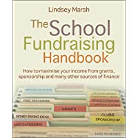 The School Fundraising Handbook:How to maximise your income from grants, sponsorship and many other sources of finance