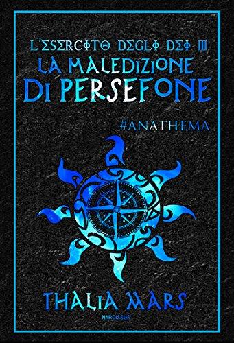 Thalia Italian - La Maledizione di Persefone (L'Esercito degli Dei #3): #Anathema (Italian Edition)
